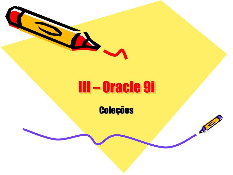 III – Oracle 9i Coleções