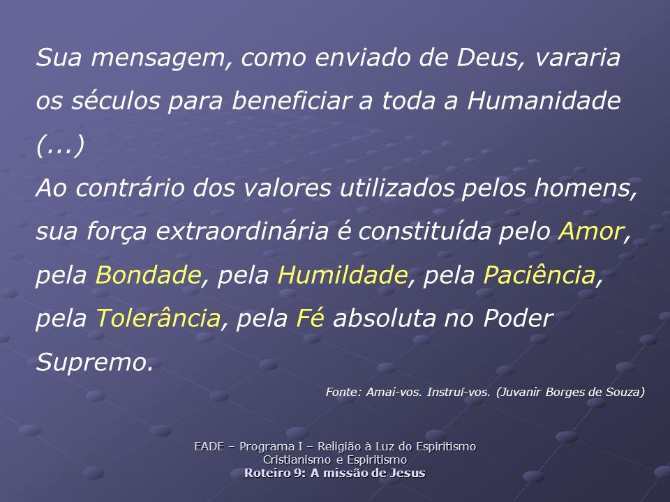 Sua mensagem, como enviado de Deus, vararia os séculos para beneficiar a toda a Humanidade (...)