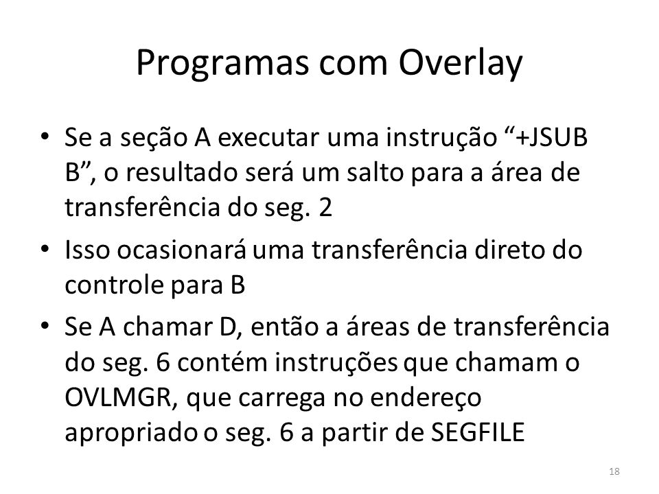 Programas com OverlaySe a seção A executar uma instrução +JSUB B , o resultado será um salto para a área de transferência do seg. 2.
