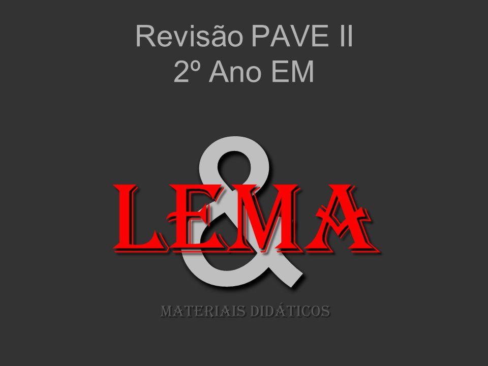 Revisão PAVE II 2º Ano EM & LeMA MATERIAIS DIDÁTICOS