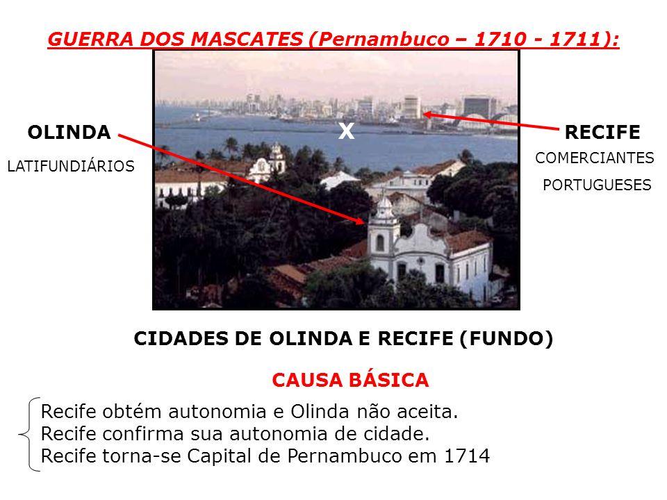 GUERRA DOS MASCATES (Pernambuco – 1710 - 1711):