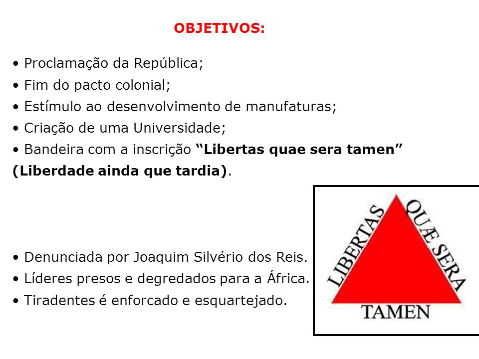 OBJETIVOS: Proclamação da República; Fim do pacto colonial; Estímulo ao desenvolvimento de manufaturas;