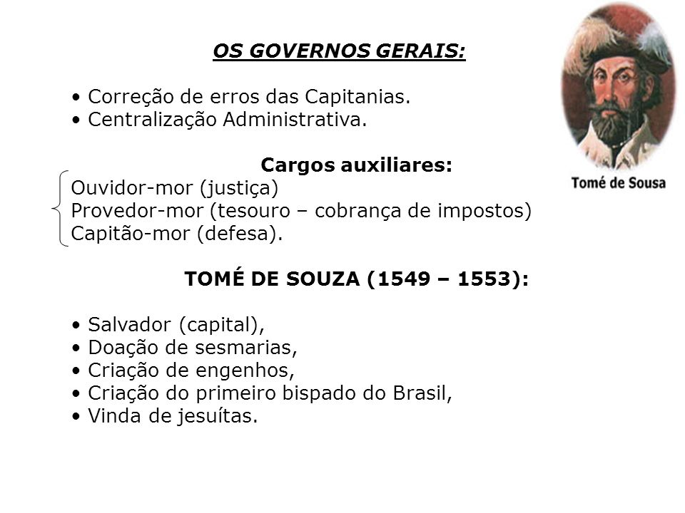 OS GOVERNOS GERAIS: Correção de erros das Capitanias. Centralização Administrativa. Cargos auxiliares: