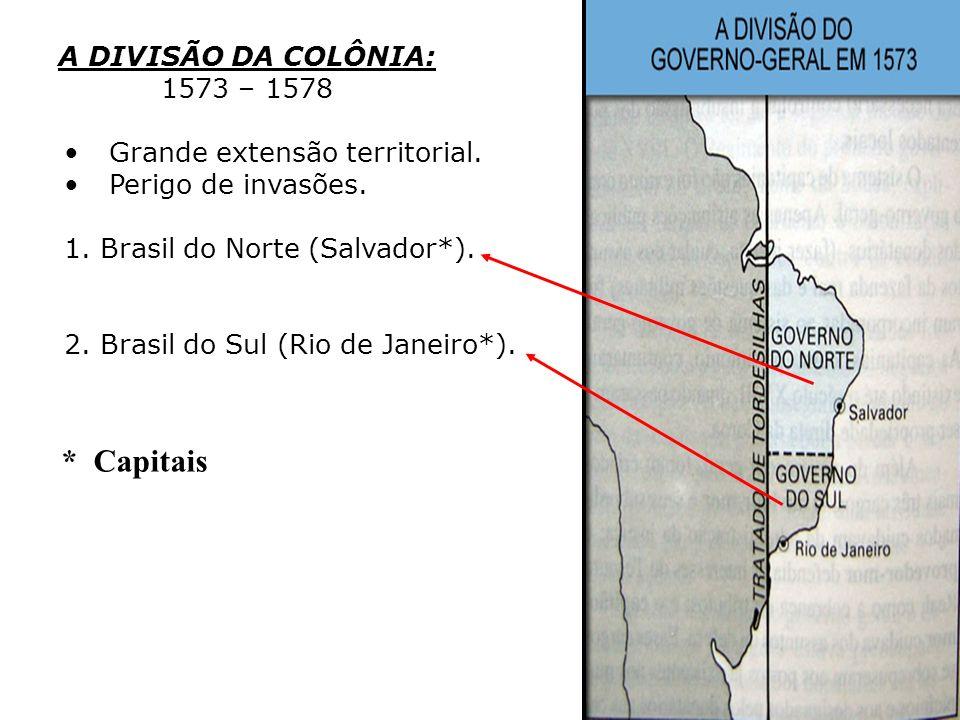 * Capitais A DIVISÃO DA COLÔNIA: 1573 – 1578