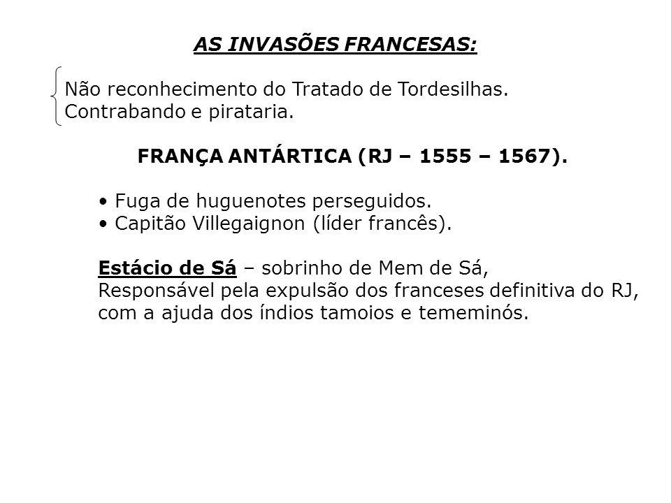 AS INVASÕES FRANCESAS: FRANÇA ANTÁRTICA (RJ – 1555 – 1567).