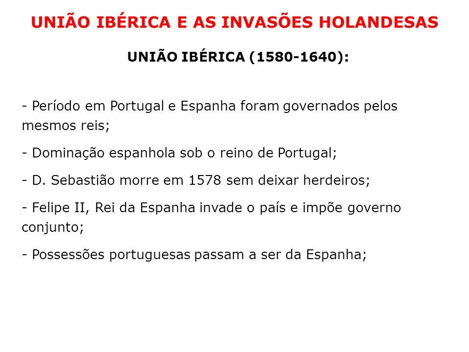 UNIÃO IBÉRICA E AS INVASÕES HOLANDESAS