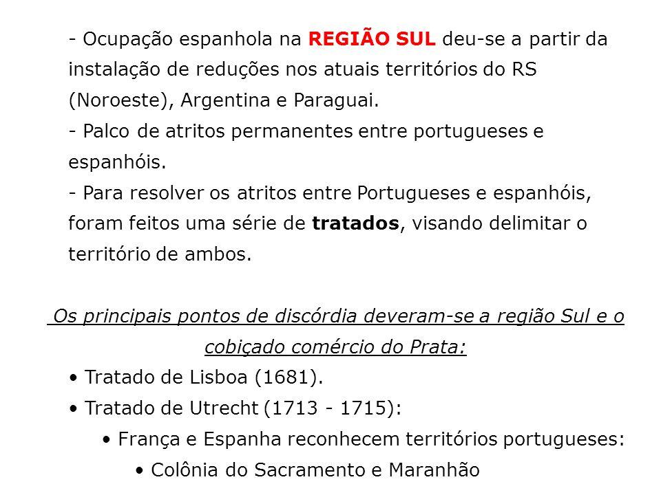 - Ocupação espanhola na REGIÃO SUL deu-se a partir da instalação de reduções nos atuais territórios do RS (Noroeste), Argentina e Paraguai.