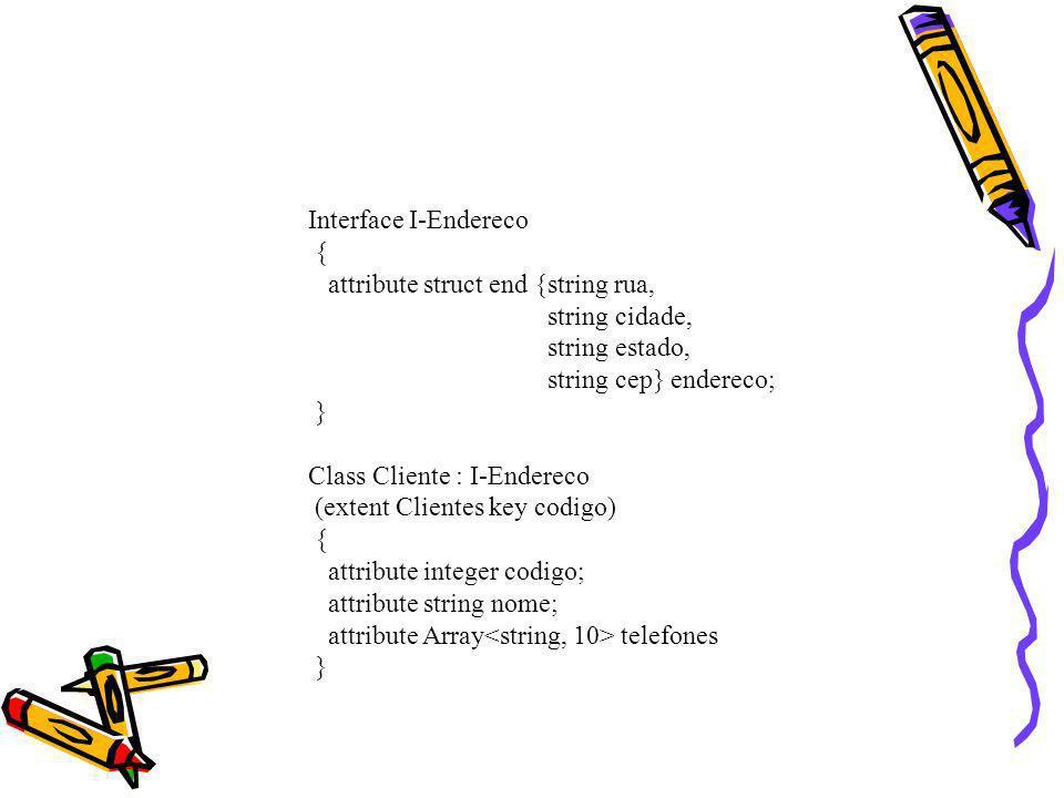 Interface I-Endereco{ attribute struct end {string rua, string cidade, string estado, string cep} endereco;