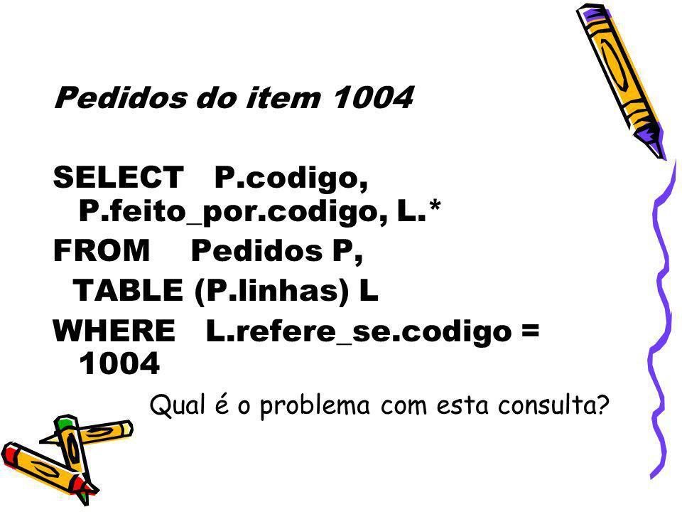 SELECT P.codigo, P.feito_por.codigo, L.* FROM Pedidos P,