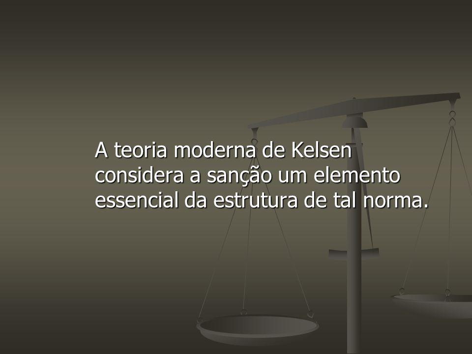A teoria moderna de Kelsen considera a sanção um elemento essencial da estrutura de tal norma.