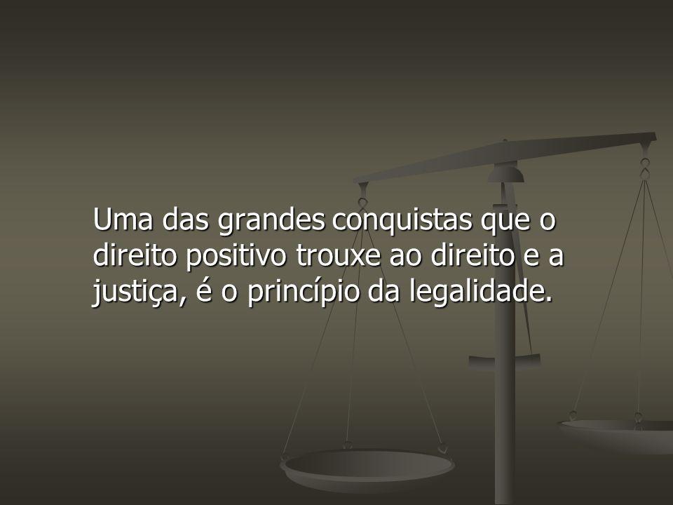 Uma das grandes conquistas que o direito positivo trouxe ao direito e a justiça, é o princípio da legalidade.