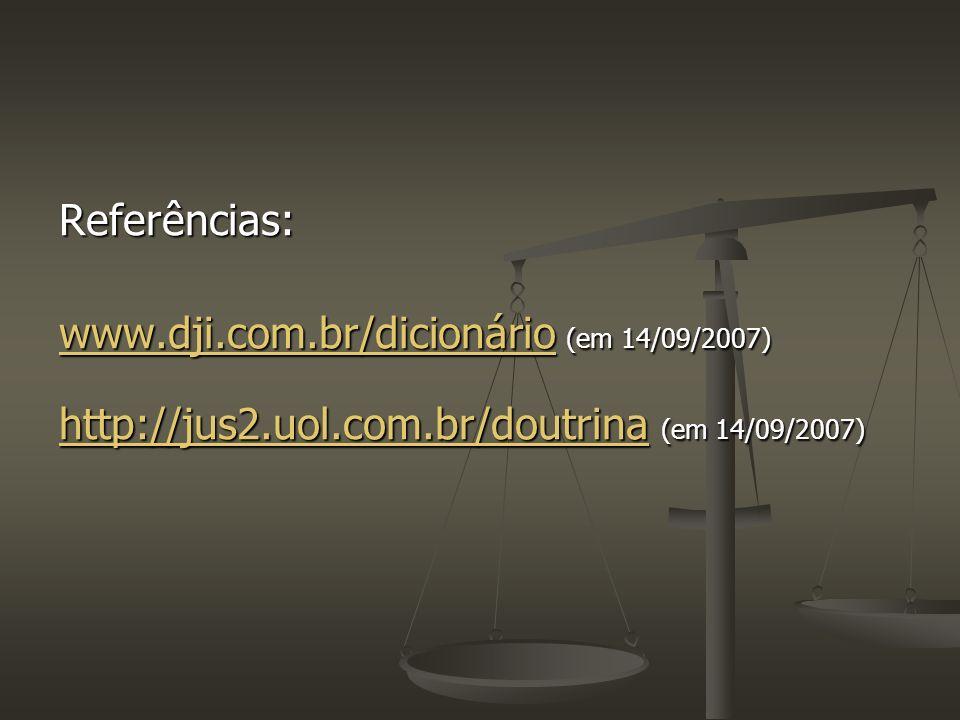 Referências:www.dji.com.br/dicionário (em 14/09/2007) http://jus2.uol.com.br/doutrina (em 14/09/2007)