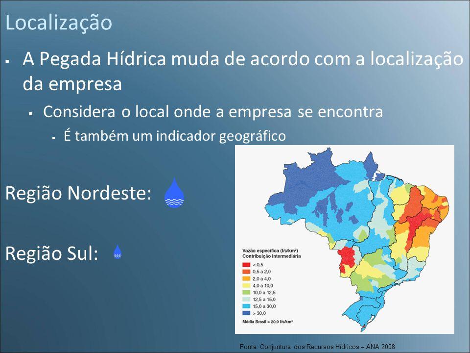 LocalizaçãoA Pegada Hídrica muda de acordo com a localização da empresa. Considera o local onde a empresa se encontra.