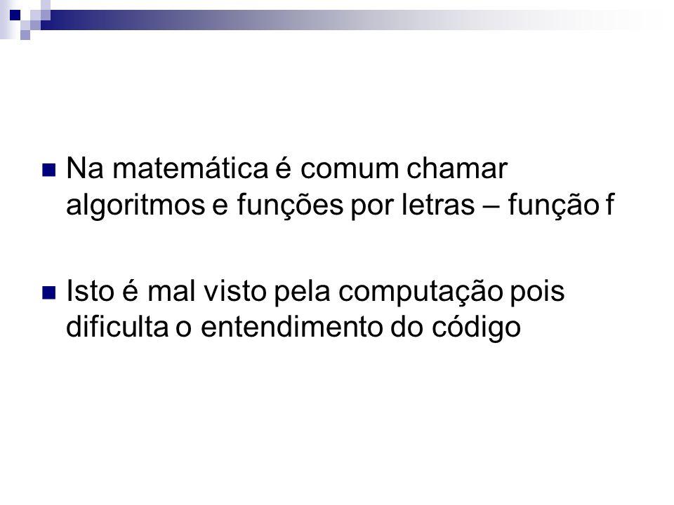 Na matemática é comum chamar algoritmos e funções por letras – função f