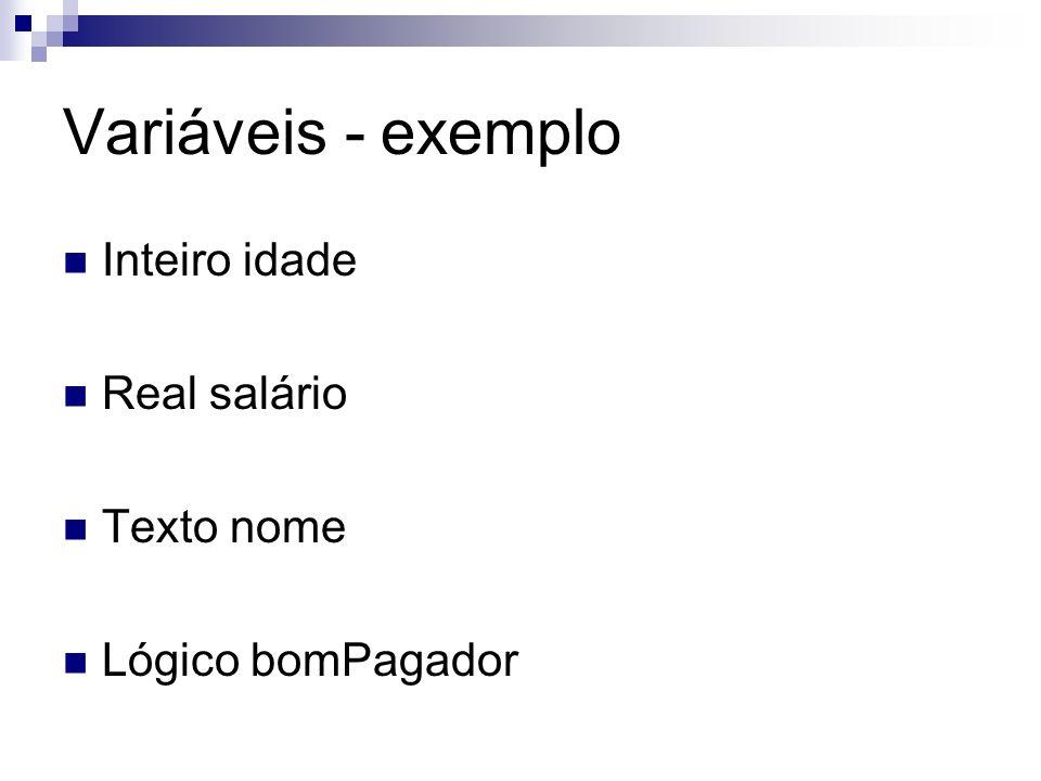 Variáveis - exemplo Inteiro idade Real salário Texto nome