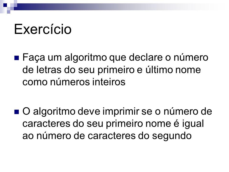 Exercício Faça um algoritmo que declare o número de letras do seu primeiro e último nome como números inteiros.