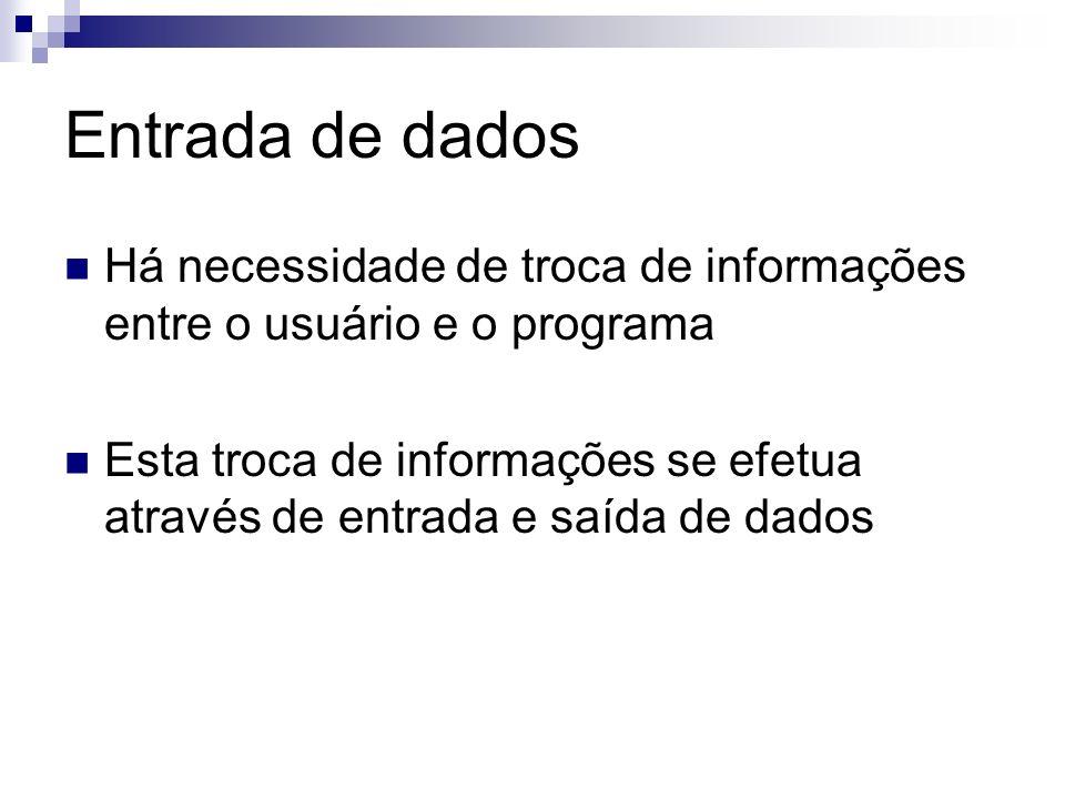 Entrada de dados Há necessidade de troca de informações entre o usuário e o programa.