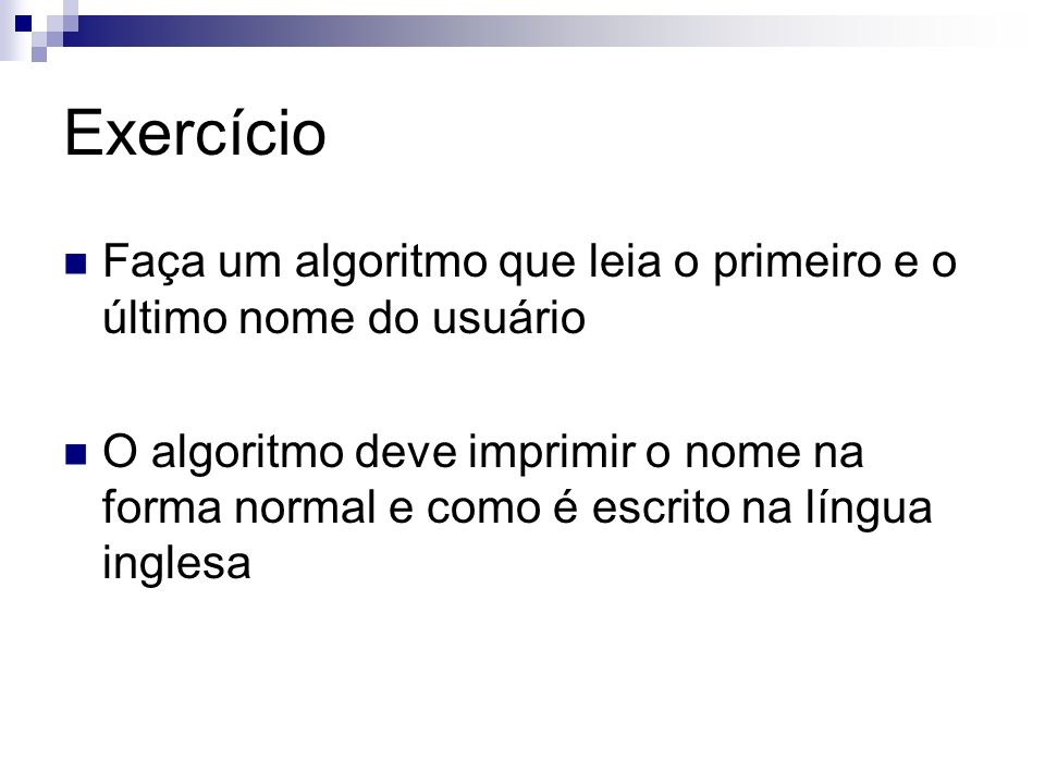 Exercício Faça um algoritmo que leia o primeiro e o último nome do usuário.