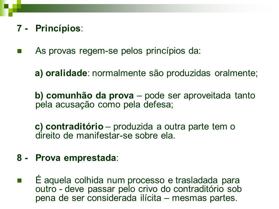 7 - Princípios: As provas regem-se pelos princípios da: a) oralidade: normalmente são produzidas oralmente;