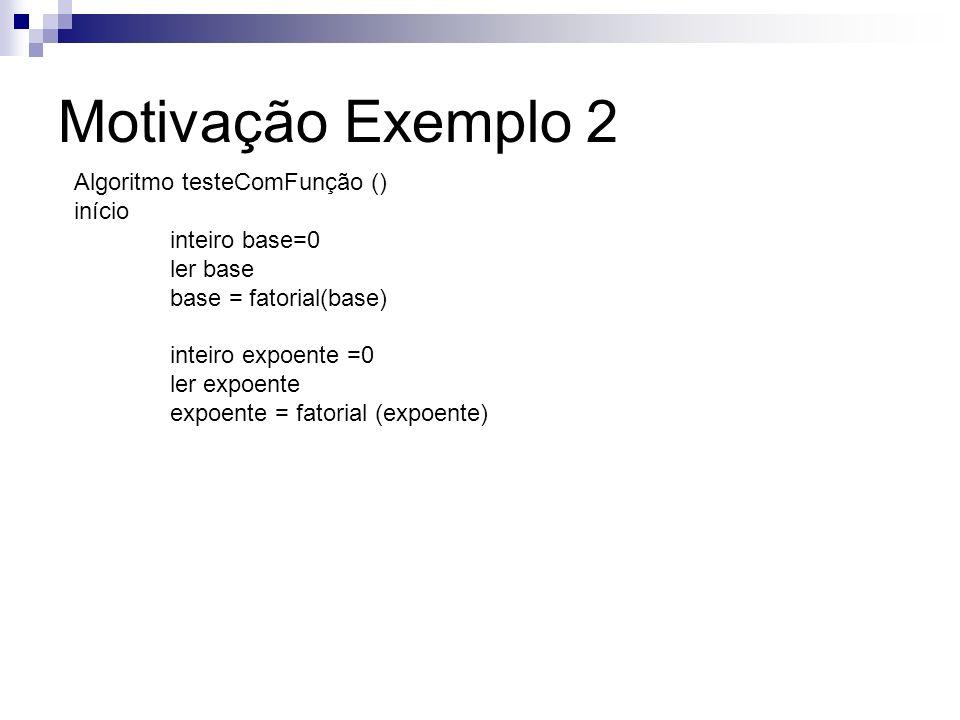 Motivação Exemplo 2 Algoritmo testeComFunção () início inteiro base=0