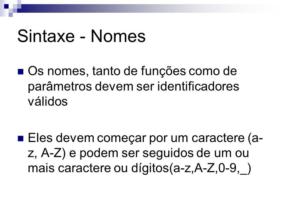Sintaxe - Nomes Os nomes, tanto de funções como de parâmetros devem ser identificadores válidos.