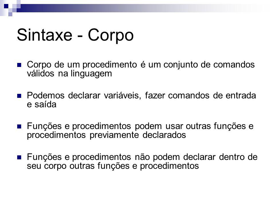 Sintaxe - Corpo Corpo de um procedimento é um conjunto de comandos válidos na linguagem.