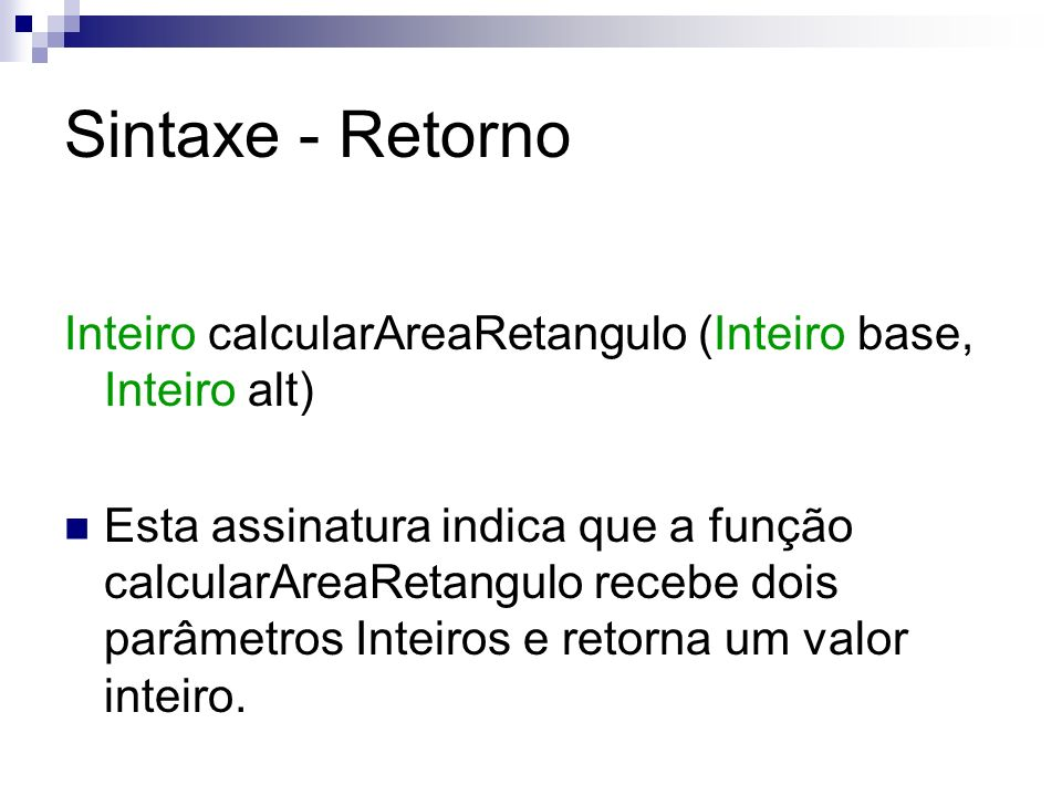 Sintaxe - Retorno Inteiro calcularAreaRetangulo (Inteiro base, Inteiro alt)
