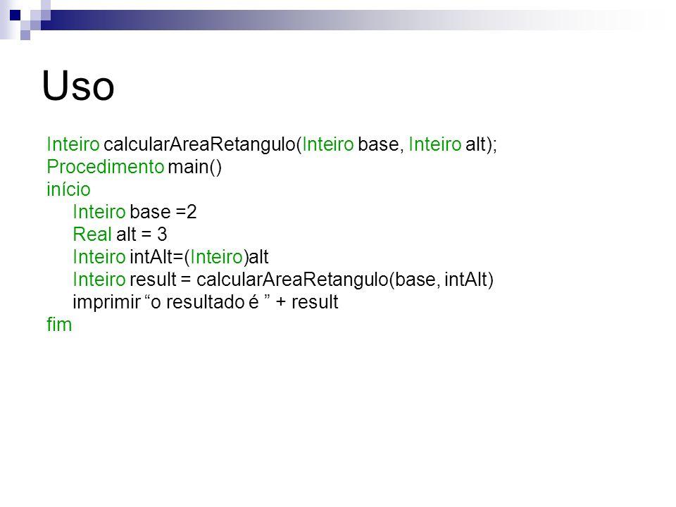 Uso Inteiro calcularAreaRetangulo(Inteiro base, Inteiro alt);