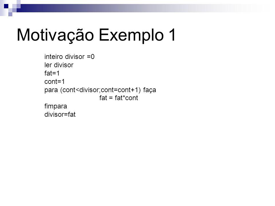 Motivação Exemplo 1 inteiro divisor =0 ler divisor fat=1 cont=1