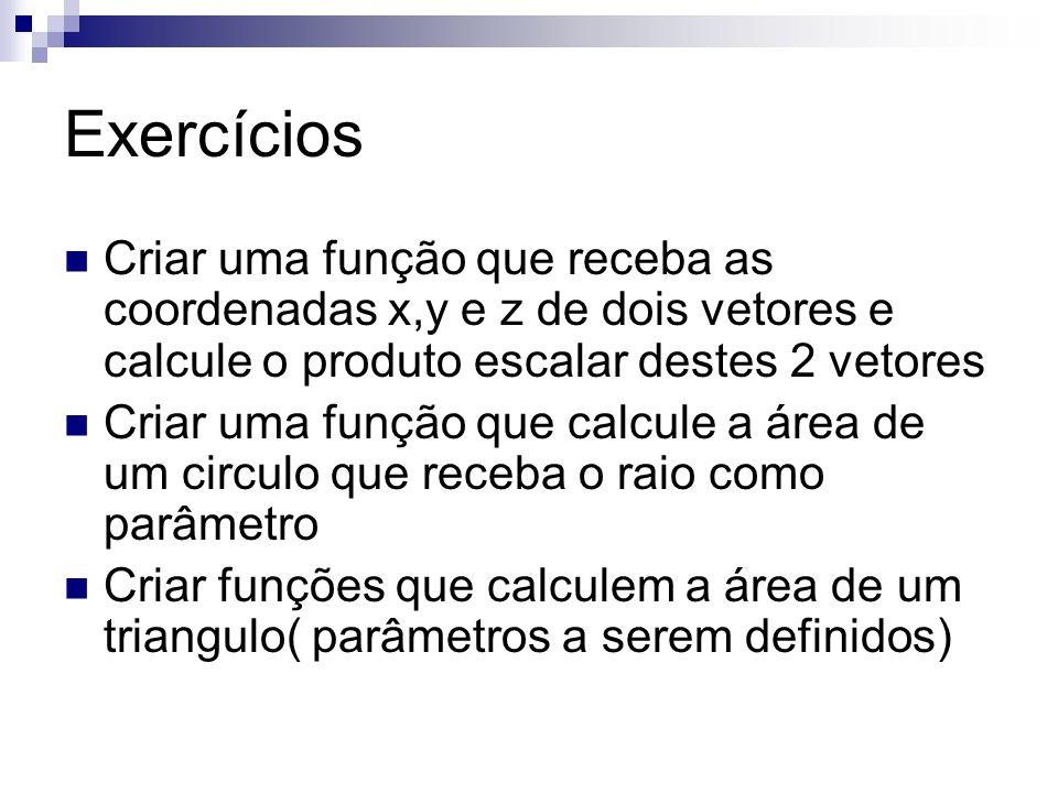 Exercícios Criar uma função que receba as coordenadas x,y e z de dois vetores e calcule o produto escalar destes 2 vetores.