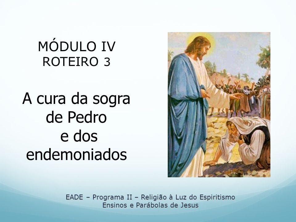 A cura da sogra de Pedro e dos endemoniados MÓDULO IV ROTEIRO 3