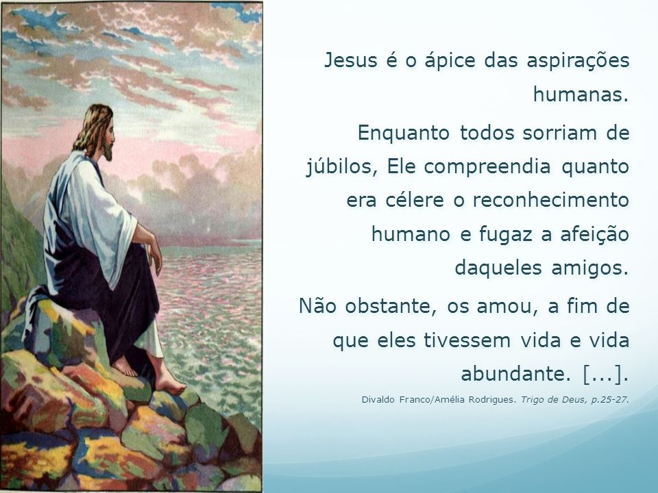 Jesus é o ápice das aspirações humanas.
