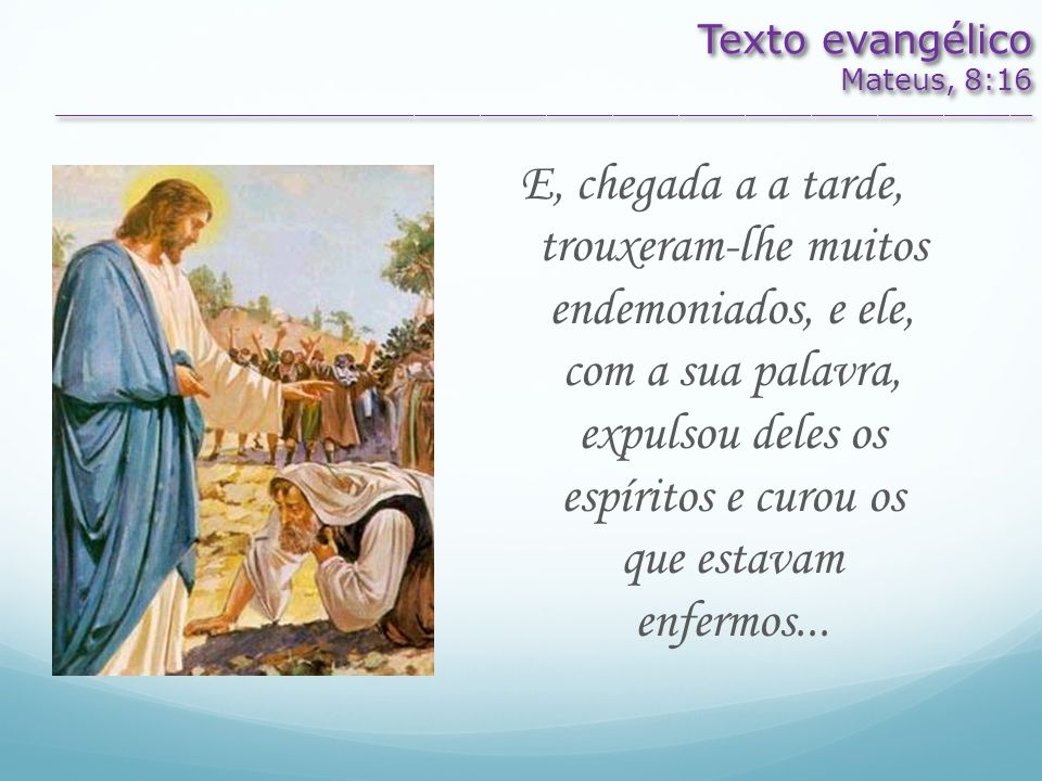 Texto evangélico Mateus, 8:16. _________________________________________________________________________________________.