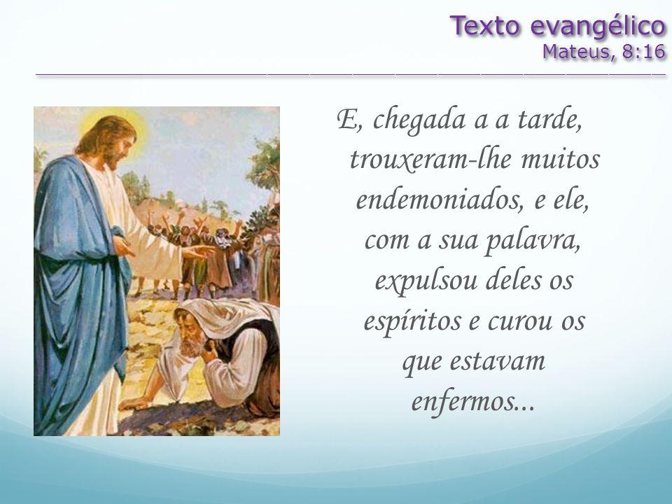 Texto evangélicoMateus, 8:16. _________________________________________________________________________________________.