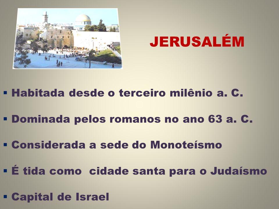 JERUSALÉM Habitada desde o terceiro milênio a. C.