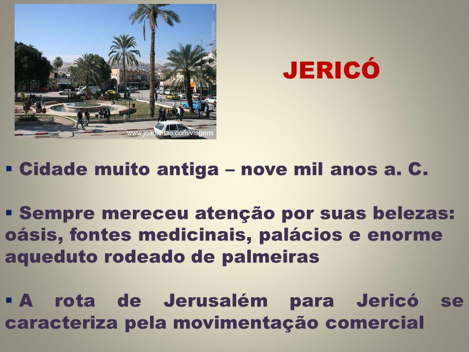 JERICÓ Cidade muito antiga – nove mil anos a. C.