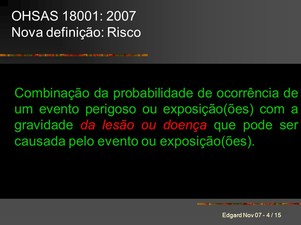 OHSAS 18001: 2007 Nova definição: Risco