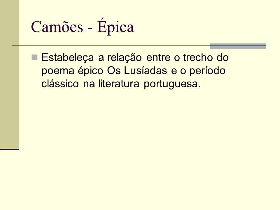 Camões - Épica Estabeleça a relação entre o trecho do poema épico Os Lusíadas e o período clássico na literatura portuguesa.