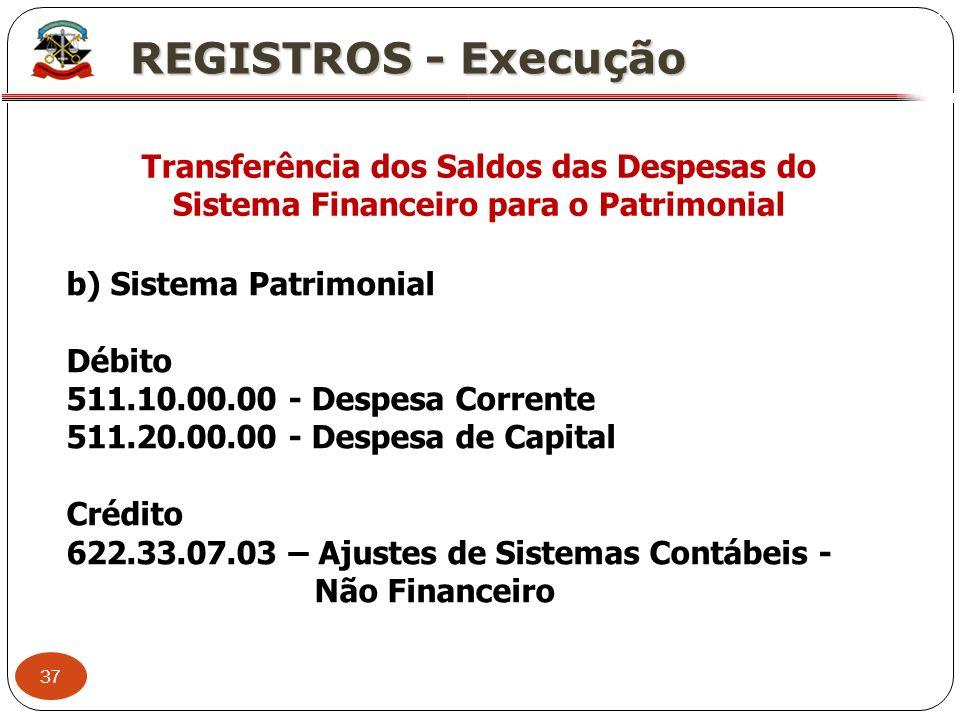 XREGISTROS - Execução. Transferência dos Saldos das Despesas do Sistema Financeiro para o Patrimonial.