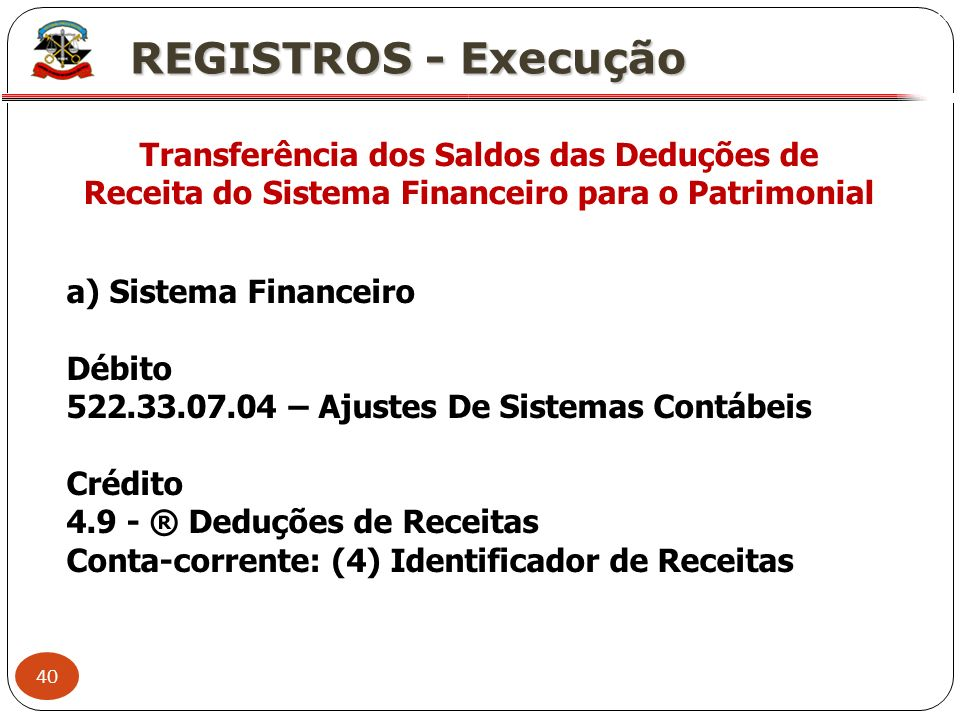 X REGISTROS - Execução. Transferência dos Saldos das Deduções de Receita do Sistema Financeiro para o Patrimonial.