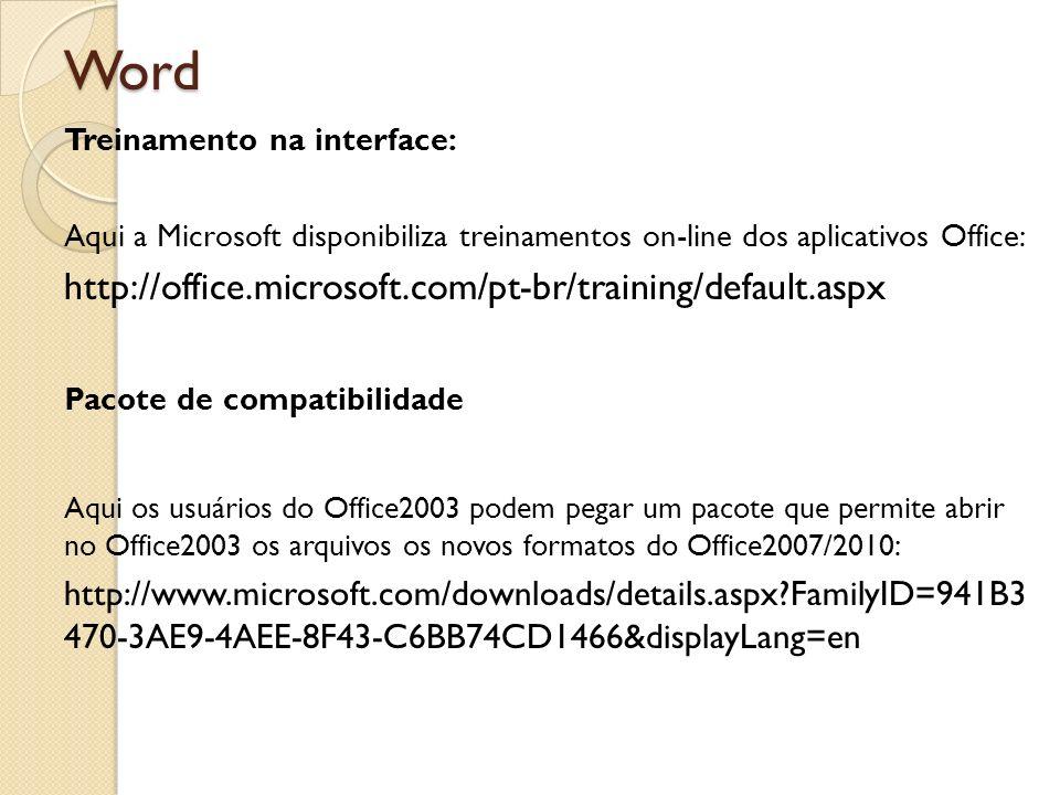 Word http://office.microsoft.com/pt-br/training/default.aspx
