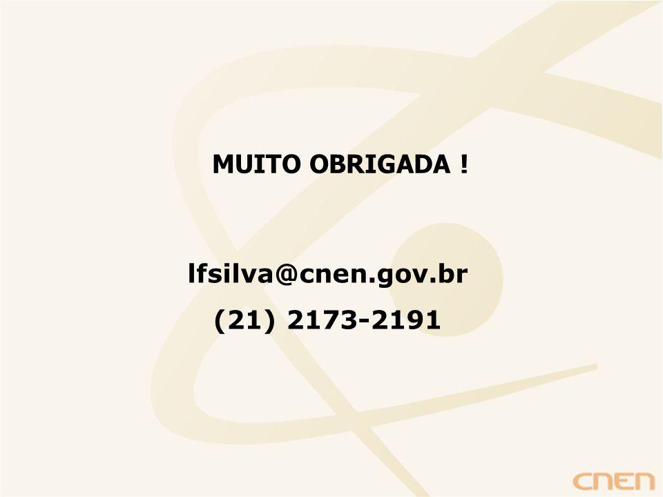MUITO OBRIGADA ! lfsilva@cnen.gov.br (21) 2173-2191