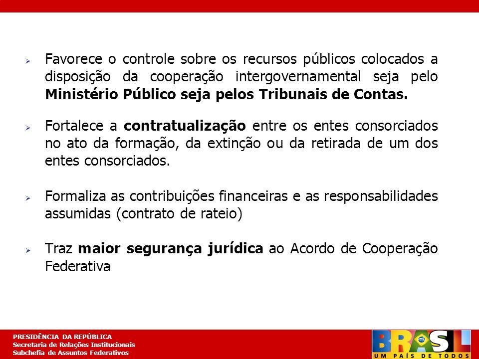 Favorece o controle sobre os recursos públicos colocados a disposição da cooperação intergovernamental seja pelo Ministério Público seja pelos Tribunais de Contas.