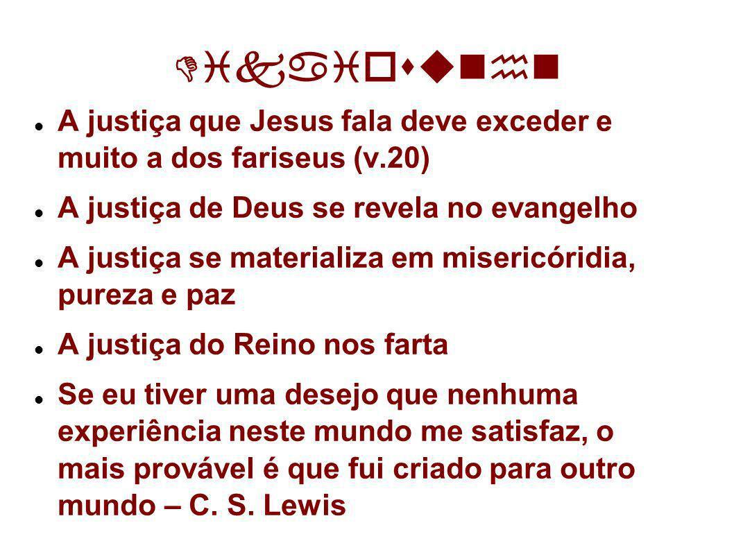DikaiosunnA justiça que Jesus fala deve exceder e muito a dos fariseus (v.20) A justiça de Deus se revela no evangelho.