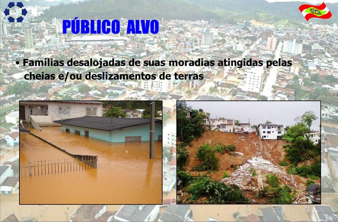 PÚBLICO ALVO Famílias desalojadas de suas moradias atingidas pelas