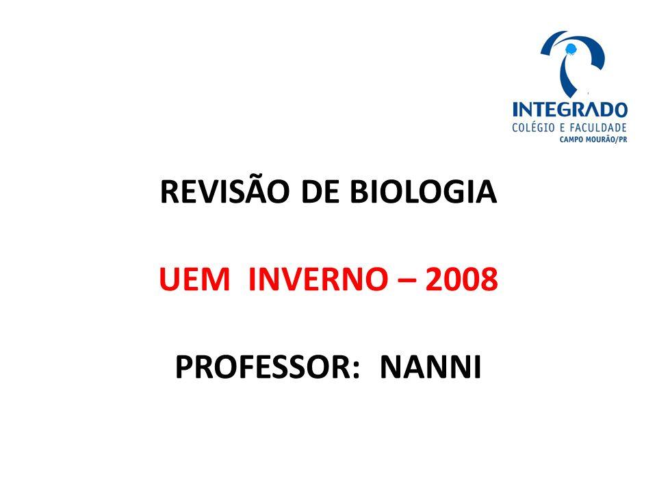 REVISÃO DE BIOLOGIA UEM INVERNO – 2008 PROFESSOR: NANNI
