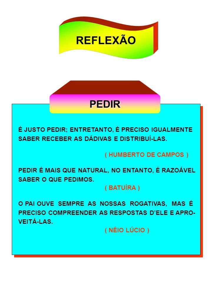 REFLEXÃO PEDIR É JUSTO PEDIR; ENTRETANTO, É PRECISO IGUALMENTE