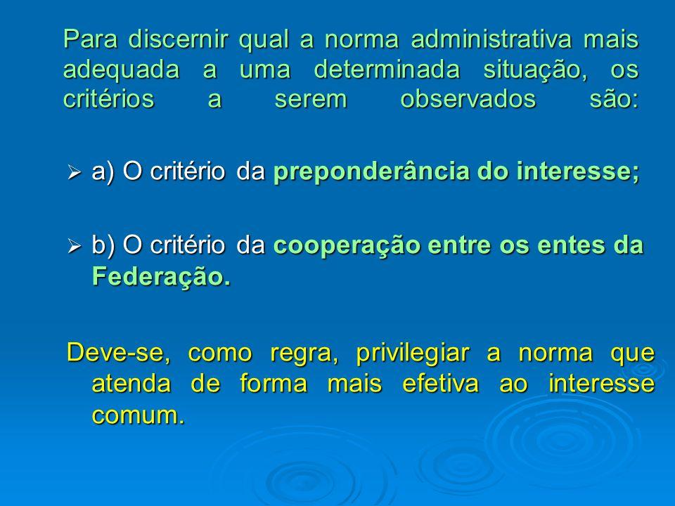 Para discernir qual a norma administrativa mais adequada a uma determinada situação, os critérios a serem observados são:
