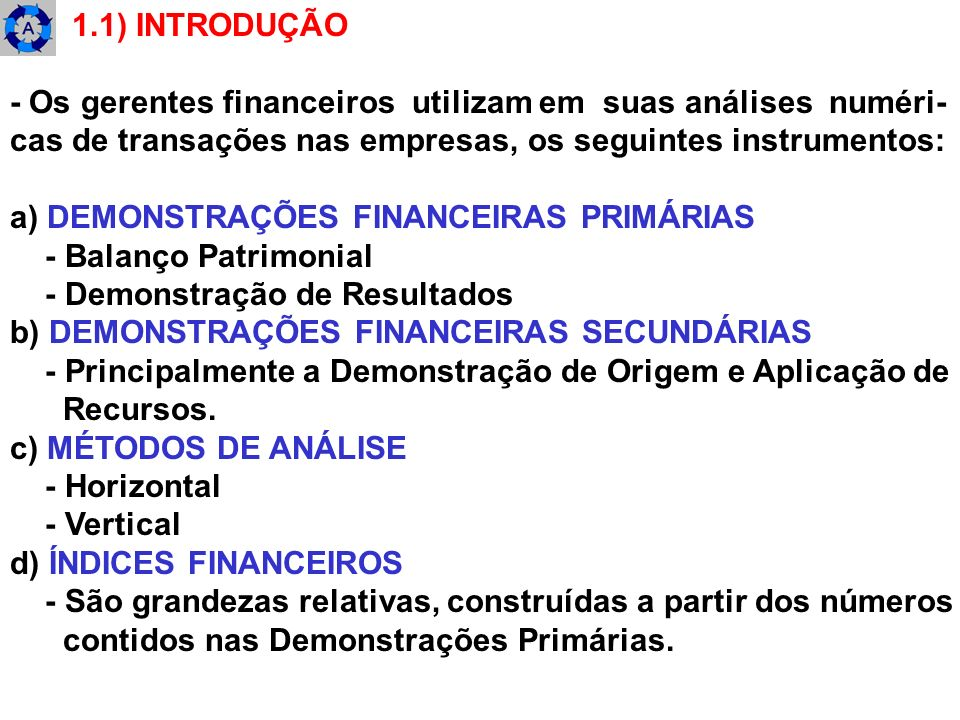 1.1) INTRODUÇÃO - Os gerentes financeiros utilizam em suas análises numéri- cas de transações nas empresas, os seguintes instrumentos:
