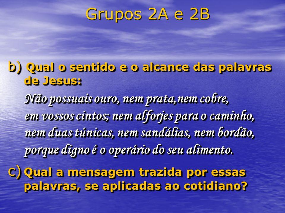 Grupos 2A e 2B b) Qual o sentido e o alcance das palavras de Jesus: